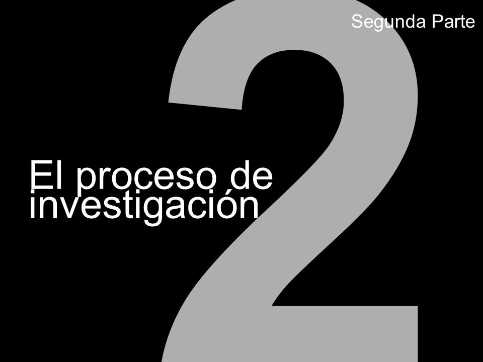 2 El proceso de investigación Segunda Parte