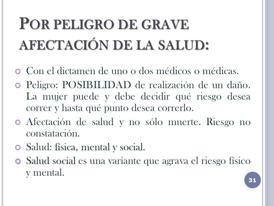 P OR PELIGRO DE GRAVE AFECTACIÓN DE LA SALUD : Con el dictamen de uno o dos médicos o médicas.