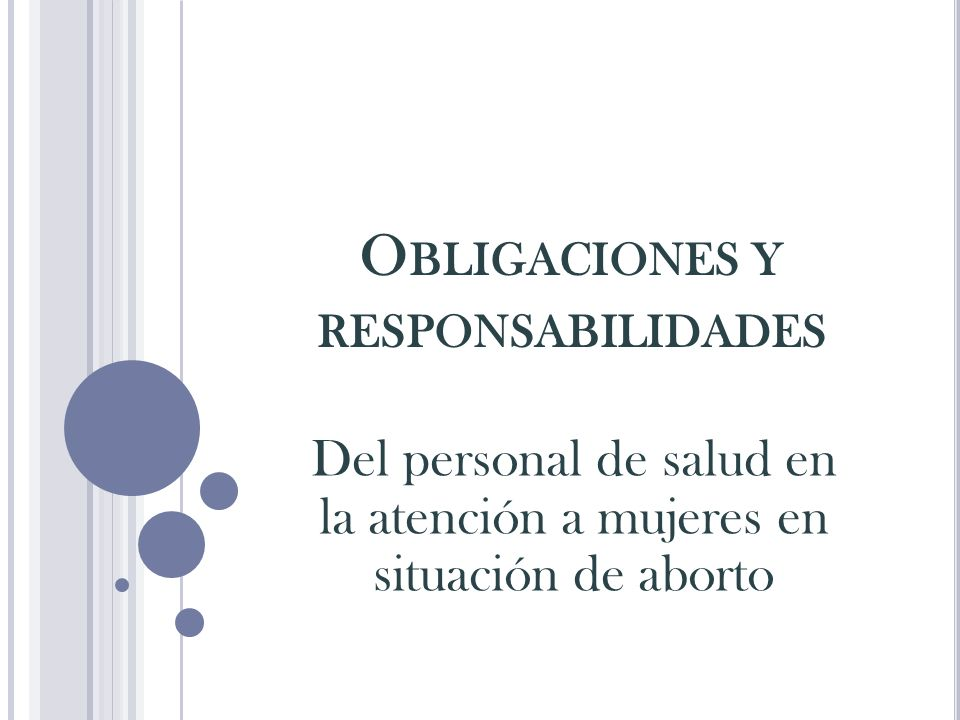 O BLIGACIONES Y RESPONSABILIDADES Del personal de salud en la atención a mujeres en situación de aborto