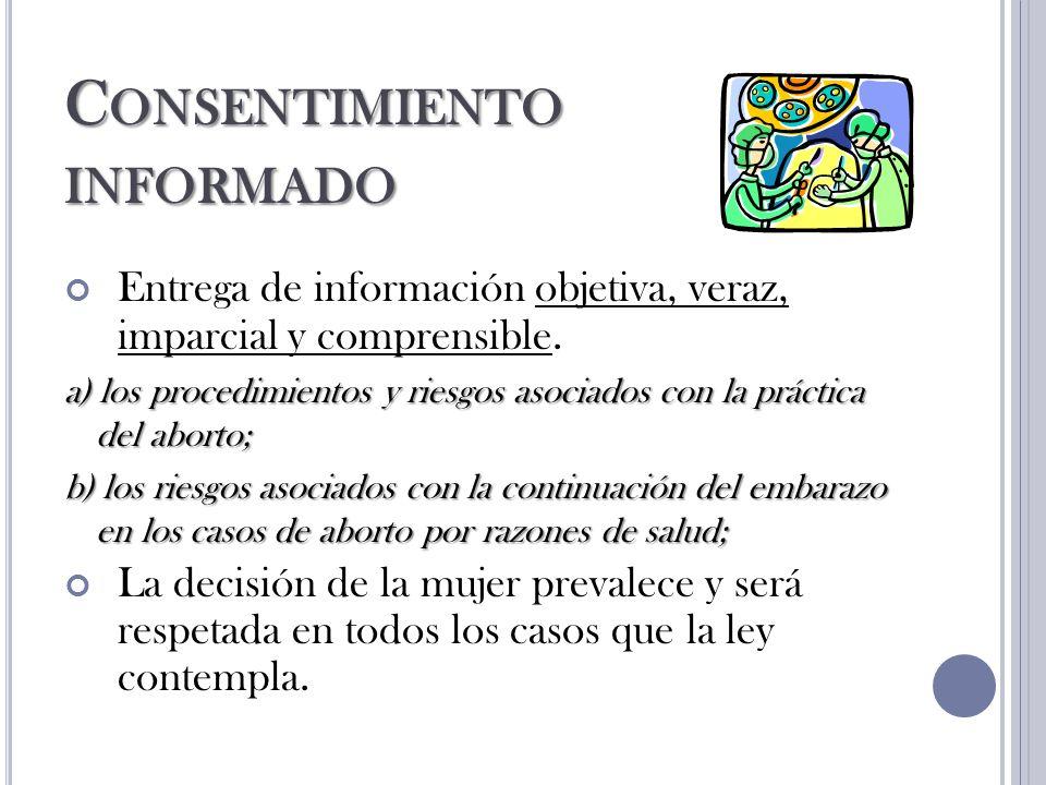 C ONSENTIMIENTO INFORMADO Entrega de información objetiva, veraz, imparcial y comprensible.