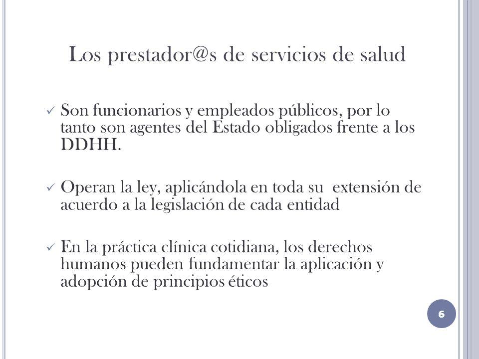 Los prestador@s de servicios de salud Son funcionarios y empleados públicos, por lo tanto son agentes del Estado obligados frente a los DDHH.