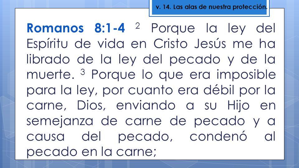 Romanos 8:1-4 2 Porque la ley del Espíritu de vida en Cristo Jesús me ha librado de la ley del pecado y de la muerte. 3 Porque lo que era imposible pa