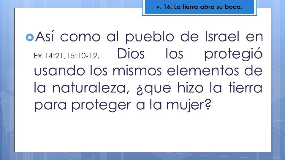 Así como al pueblo de Israel en Ex.14:21,15:10-12, Dios los protegió usando los mismos elementos de la naturaleza, ¿que hizo la tierra para proteger a