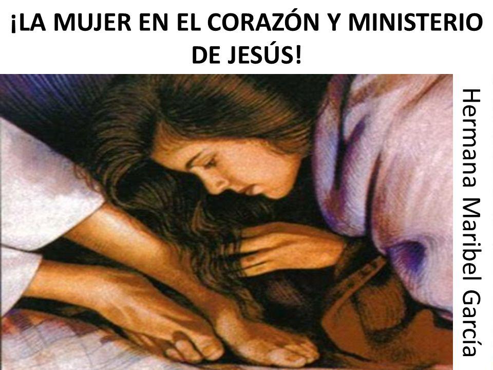 ¡LA MUJER EN EL CORAZÓN Y MINISTERIO DE JESÚS! Hermana Maribel García