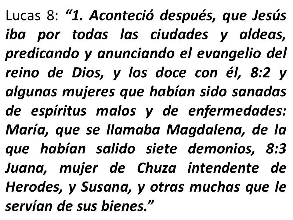 Lucas 8: 1. Aconteció después, que Jesús iba por todas las ciudades y aldeas, predicando y anunciando el evangelio del reino de Dios, y los doce con é