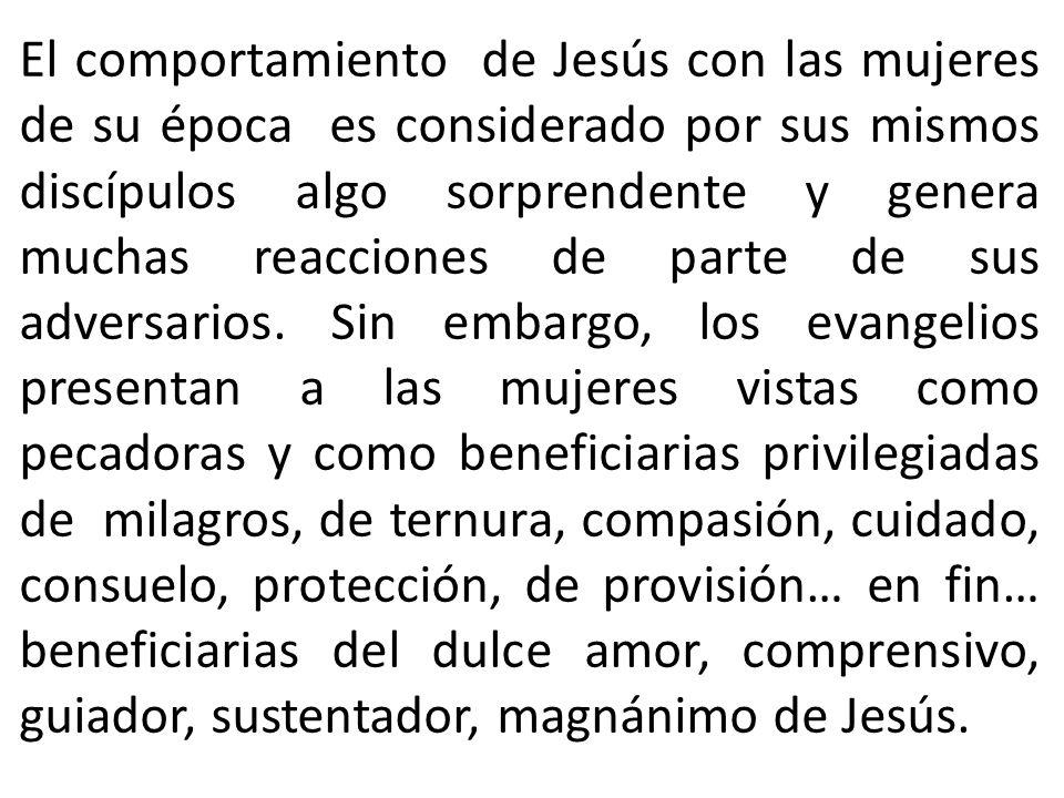 El comportamiento de Jesús con las mujeres de su época es considerado por sus mismos discípulos algo sorprendente y genera muchas reacciones de parte