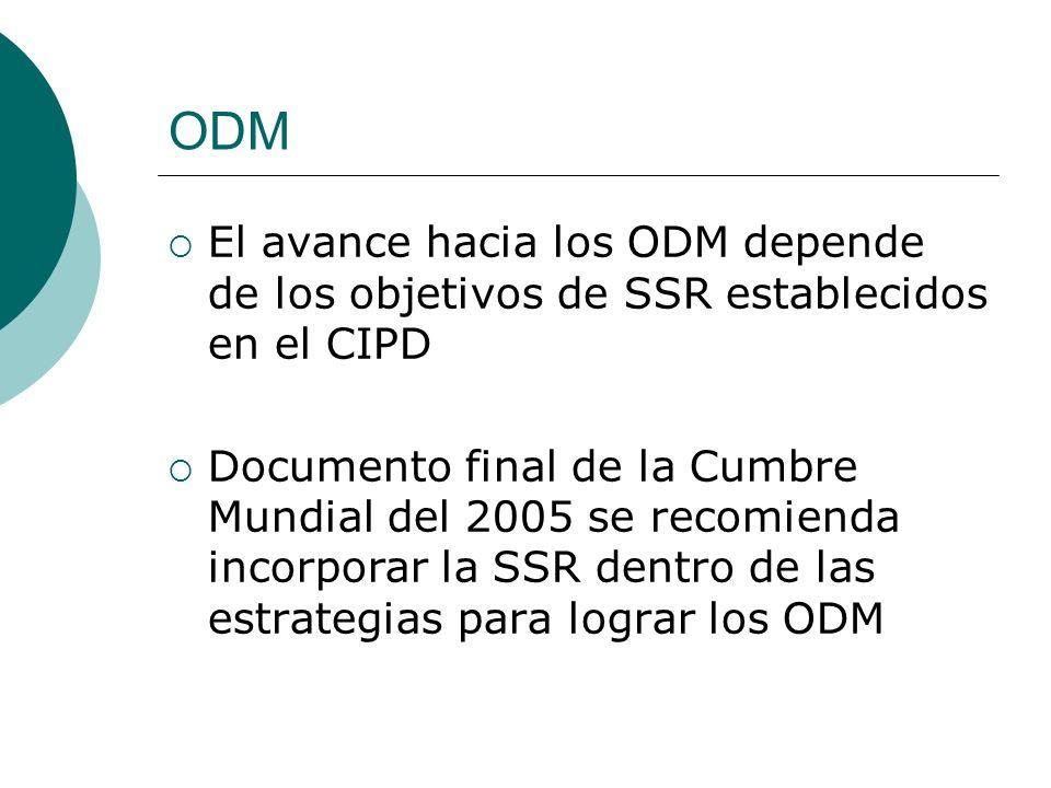 ODM El avance hacia los ODM depende de los objetivos de SSR establecidos en el CIPD Documento final de la Cumbre Mundial del 2005 se recomienda incorp