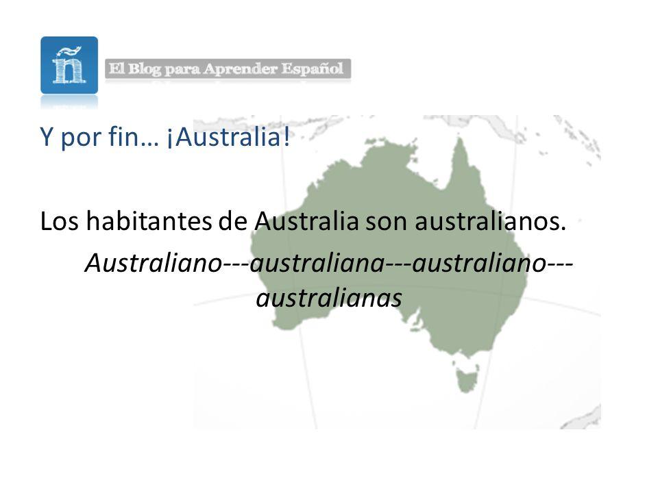Y por fin… ¡Australia.Los habitantes de Australia son australianos.