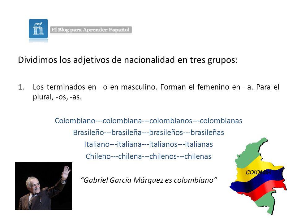 Dividimos los adjetivos de nacionalidad en tres grupos: 1.Los terminados en –o en masculino.