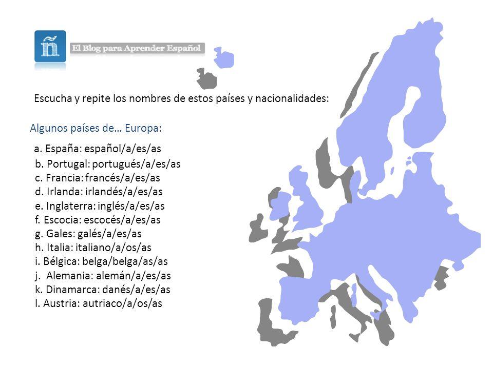 Escucha y repite los nombres de estos países y nacionalidades: Algunos países de… Europa: a.