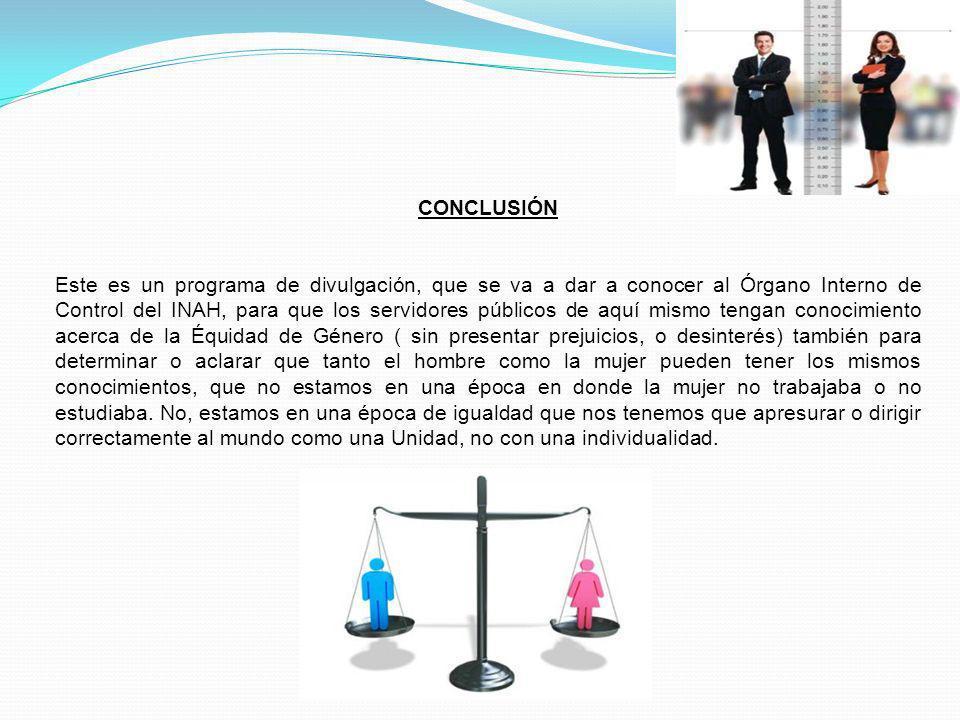 CONCLUSIÓN Este es un programa de divulgación, que se va a dar a conocer al Órgano Interno de Control del INAH, para que los servidores públicos de aq
