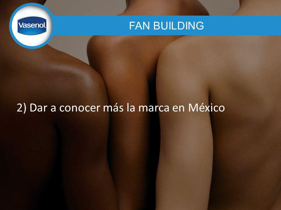2) Dar a conocer más la marca en México FAN BUILDING