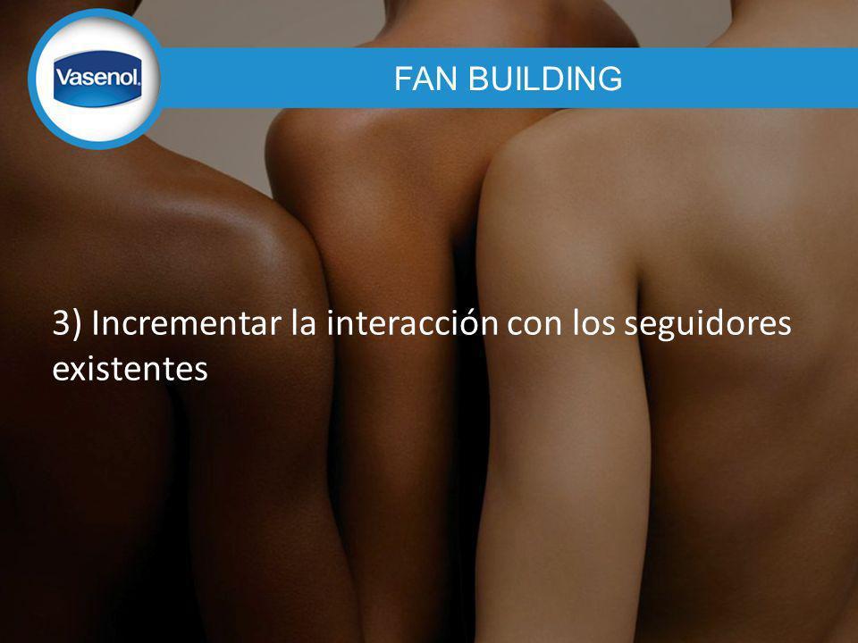 3) Incrementar la interacción con los seguidores existentes FAN BUILDING