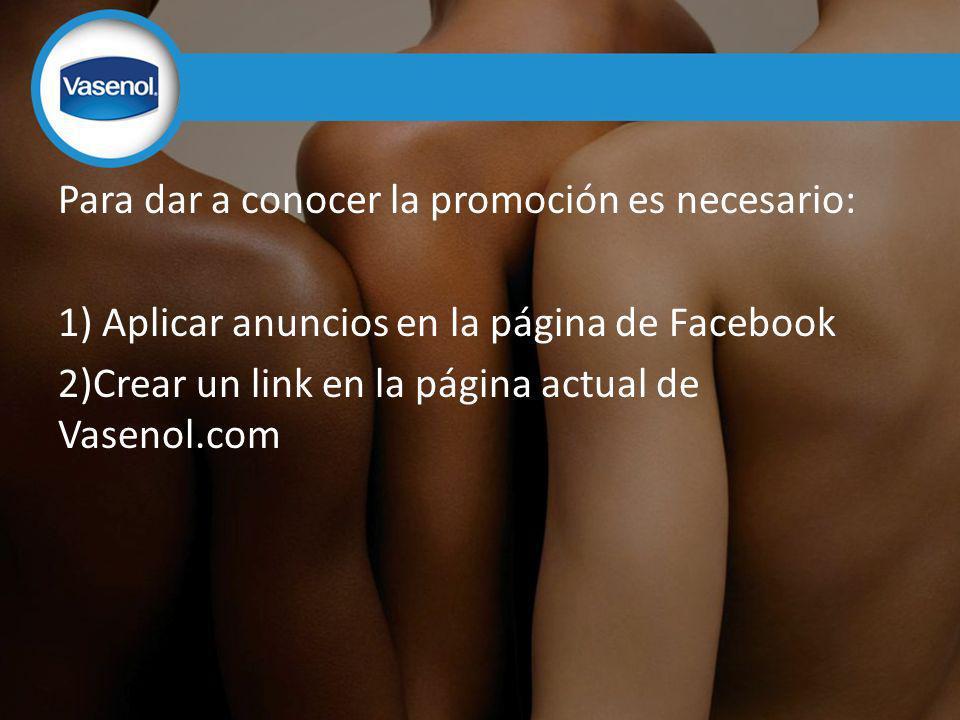 Para dar a conocer la promoción es necesario: 1) Aplicar anuncios en la página de Facebook 2)Crear un link en la página actual de Vasenol.com