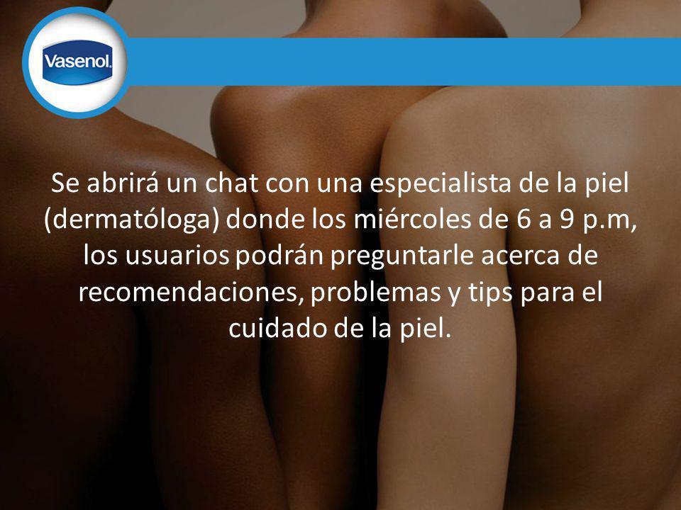 Se abrirá un chat con una especialista de la piel (dermatóloga) donde los miércoles de 6 a 9 p.m, los usuarios podrán preguntarle acerca de recomendaciones, problemas y tips para el cuidado de la piel.