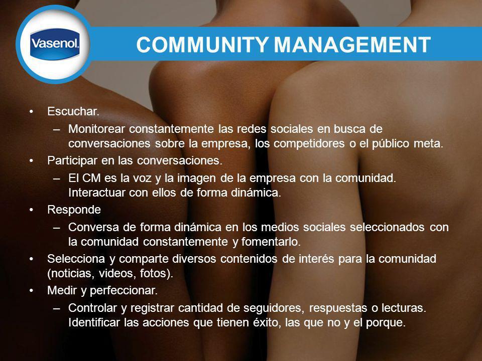 COMMUNITY MANAGEMENT Escuchar. –Monitorear constantemente las redes sociales en busca de conversaciones sobre la empresa, los competidores o el públic