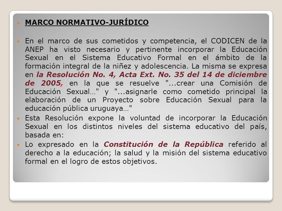 MARCO NORMATIVO-JURÍDICO En el marco de sus cometidos y competencia, el CODICEN de la ANEP ha visto necesario y pertinente incorporar la Educación Sex