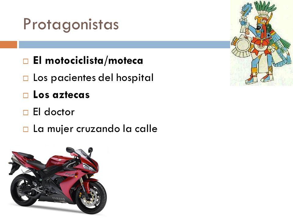 Protagonistas El motociclista/moteca Los pacientes del hospital Los aztecas El doctor La mujer cruzando la calle