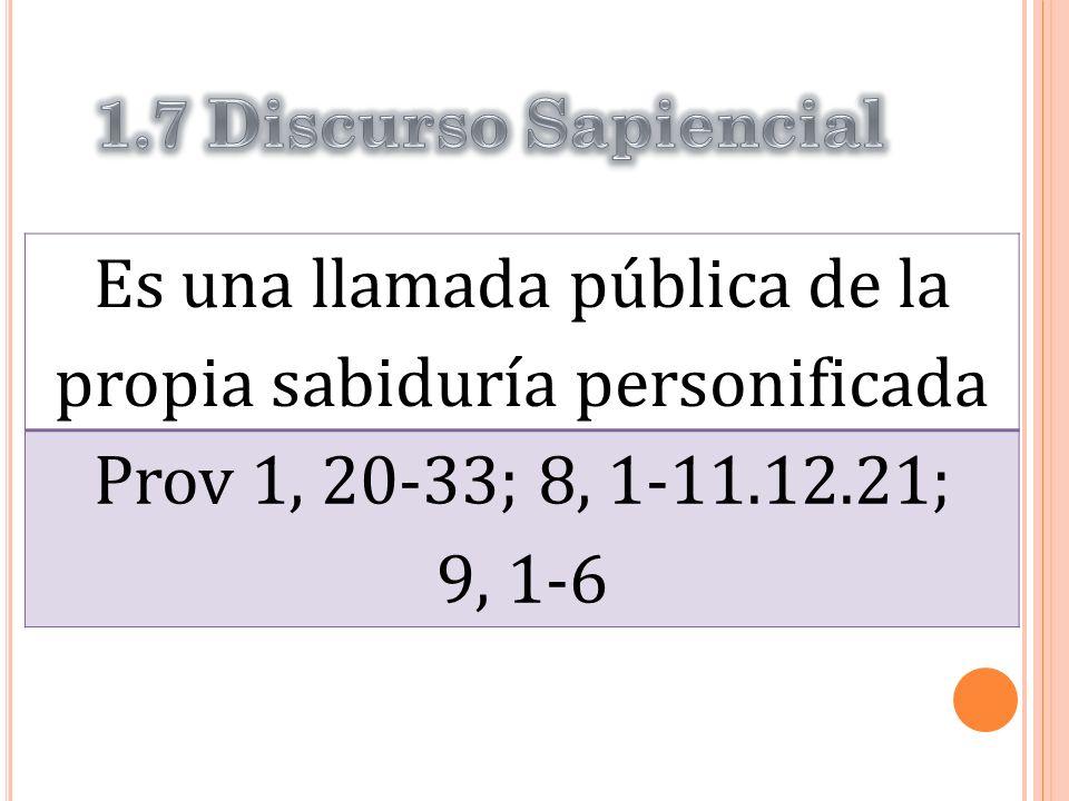 Es una llamada pública de la propia sabiduría personificada Prov 1, 20-33; 8, 1-11.12.21; 9, 1-6