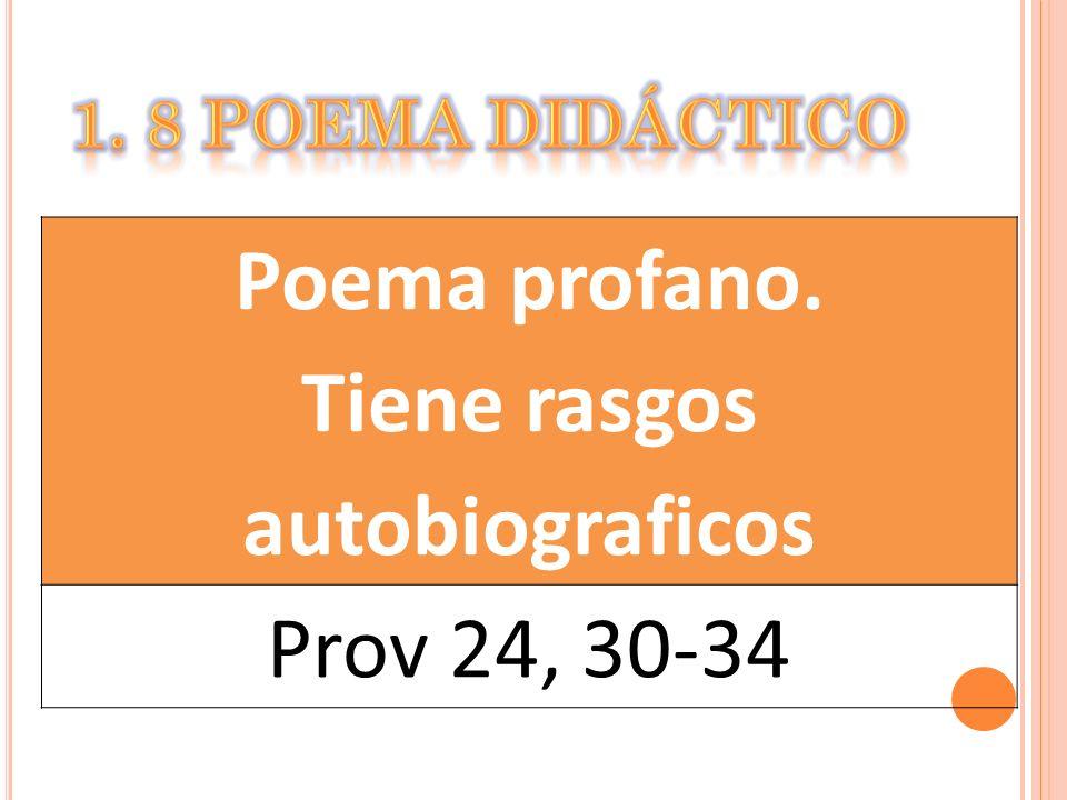 Poema profano. Tiene rasgos autobiograficos Prov 24, 30-34