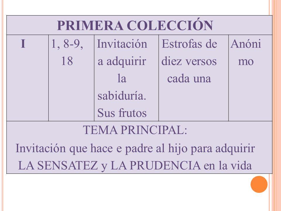 PRIMERA COLECCIÓN I 1, 8-9, 18 Invitación a adquirir la sabiduría. Sus frutos Estrofas de diez versos cada una Anóni mo TEMA PRINCIPAL: Invitación que
