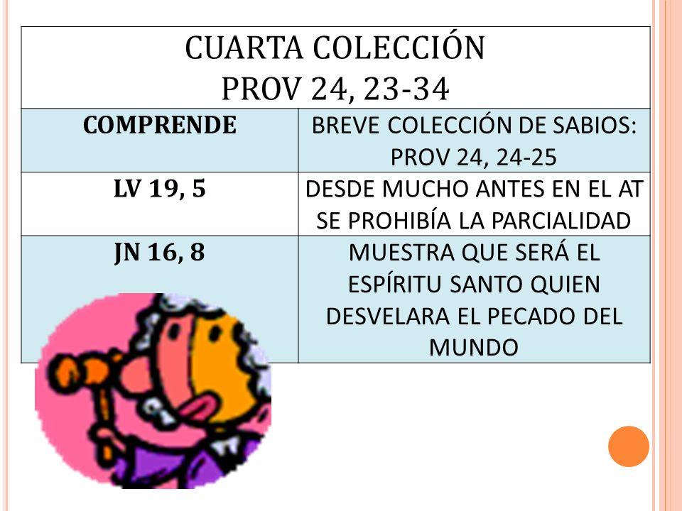 CUARTA COLECCIÓN PROV 24, 23-34 COMPRENDE BREVE COLECCIÓN DE SABIOS: PROV 24, 24-25 LV 19, 5 DESDE MUCHO ANTES EN EL AT SE PROHIBÍA LA PARCIALIDAD JN