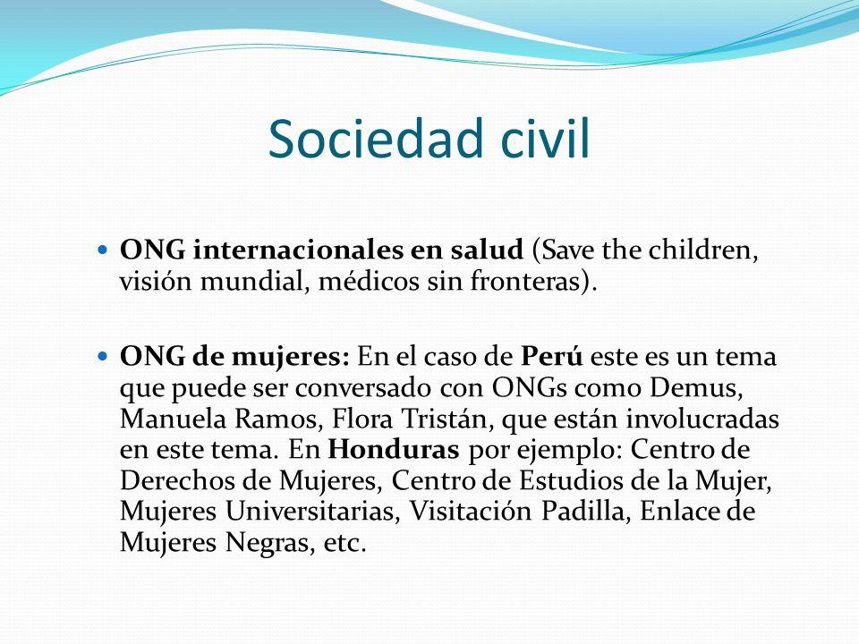 Sociedad civil ONG internacionales en salud (Save the children, visión mundial, médicos sin fronteras). ONG de mujeres: En el caso de Perú este es un