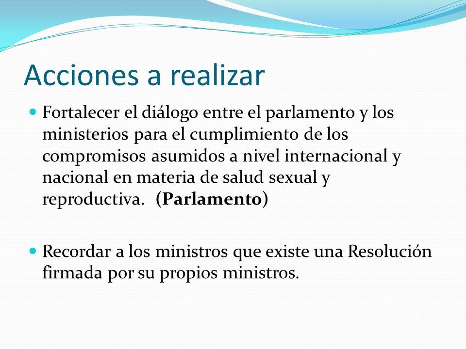 Acciones a realizar Fortalecer el diálogo entre el parlamento y los ministerios para el cumplimiento de los compromisos asumidos a nivel internacional