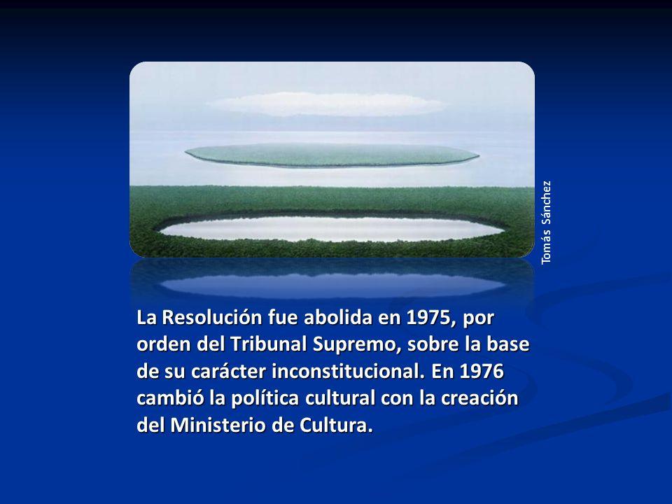 La Resolución fue abolida en 1975, por orden del Tribunal Supremo, sobre la base de su carácter inconstitucional. En 1976 cambió la política cultural