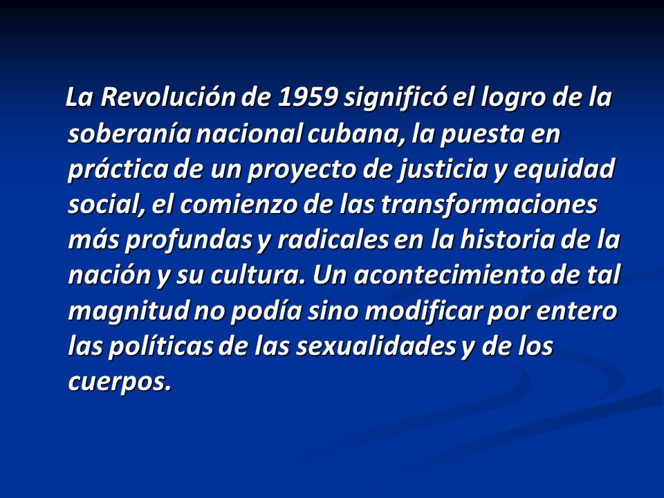 La Revolución de 1959 significó el logro de la soberanía nacional cubana, la puesta en práctica de un proyecto de justicia y equidad social, el comien