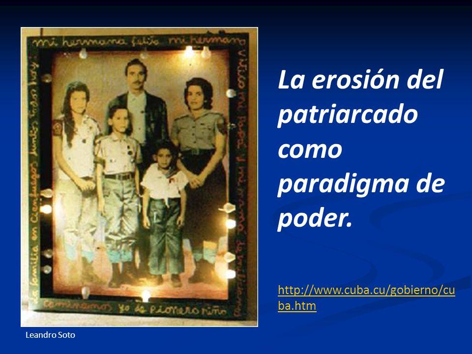 La erosión del patriarcado como paradigma de poder. http://www.cuba.cu/gobierno/cu ba.htm Leandro Soto