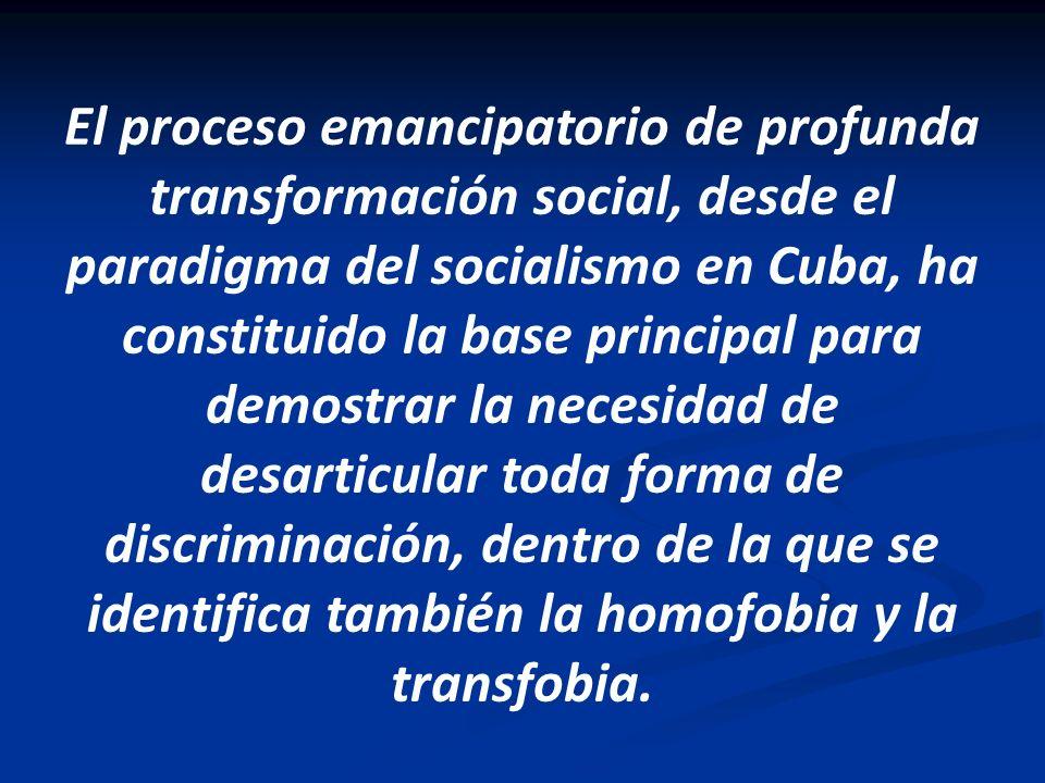 El proceso emancipatorio de profunda transformación social, desde el paradigma del socialismo en Cuba, ha constituido la base principal para demostrar