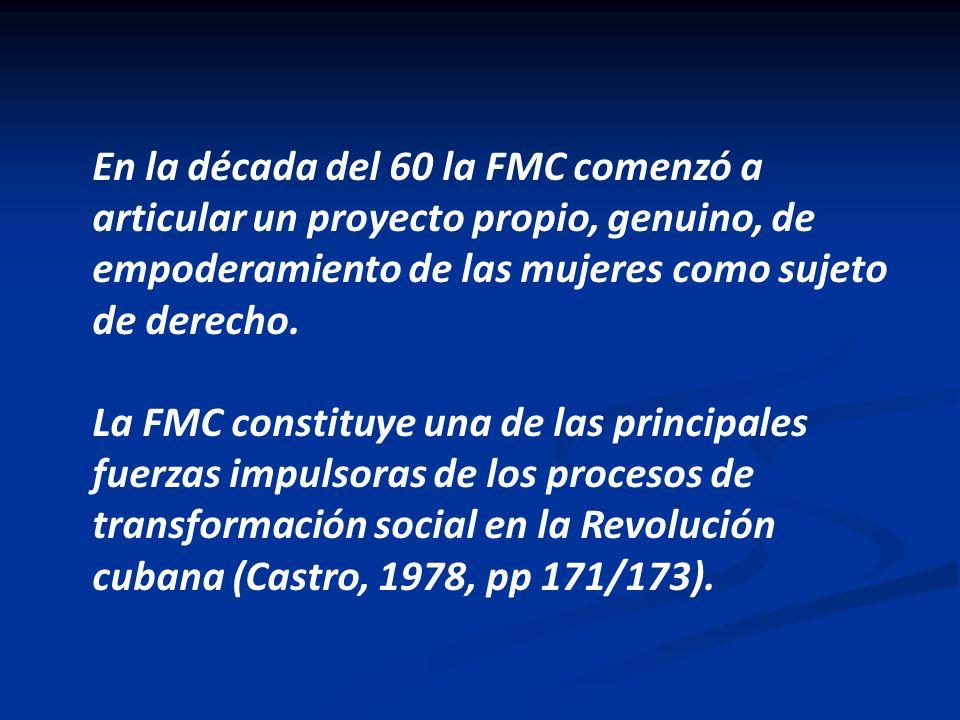 En la década del 60 la FMC comenzó a articular un proyecto propio, genuino, de empoderamiento de las mujeres como sujeto de derecho. La FMC constituye