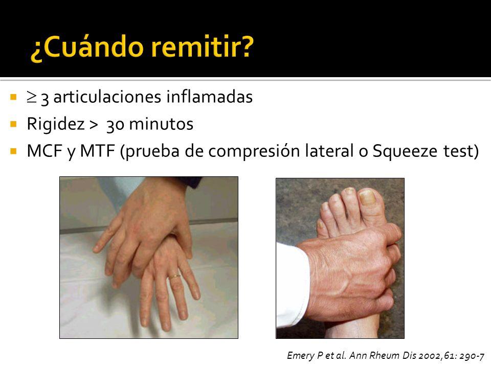 3 articulaciones inflamadas Rigidez > 30 minutos MCF y MTF (prueba de compresión lateral o Squeeze test) Emery P et al.