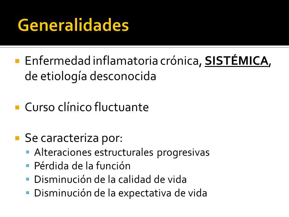 Enfermedad inflamatoria crónica, SISTÉMICA, de etiología desconocida Curso clínico fluctuante Se caracteriza por: Alteraciones estructurales progresiv