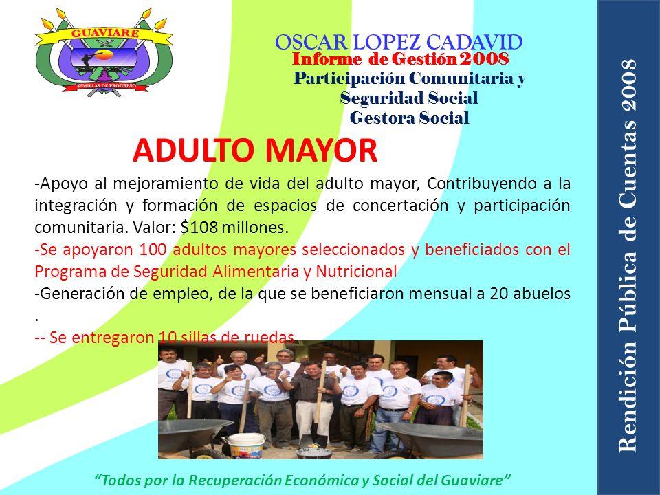 Informe de Gestión 2008 OSCAR LOPEZ CADAVID Todos por la Recuperación Económica y Social del Guaviare Rendición Pública de Cuentas 2008 Participación