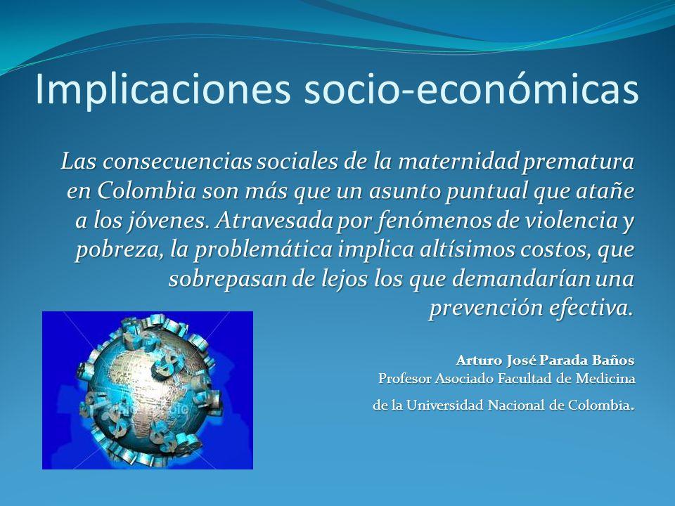 Implicaciones socio-económicas Las consecuencias sociales de la maternidad prematura en Colombia son más que un asunto puntual que atañe a los jóvenes