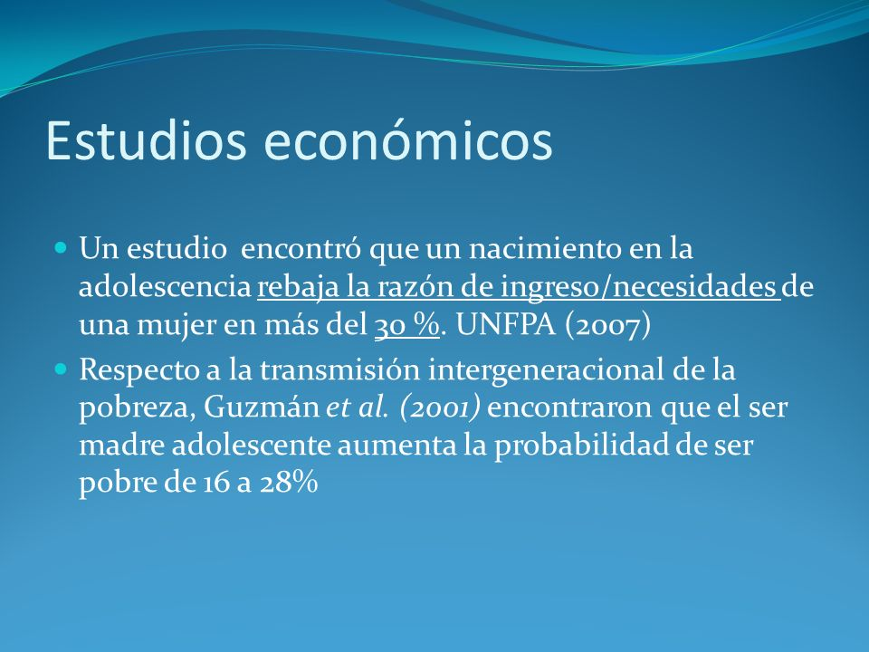 Estudios económicos Un estudio encontró que un nacimiento en la adolescencia rebaja la razón de ingreso/necesidades de una mujer en más del 30 %. UNFP