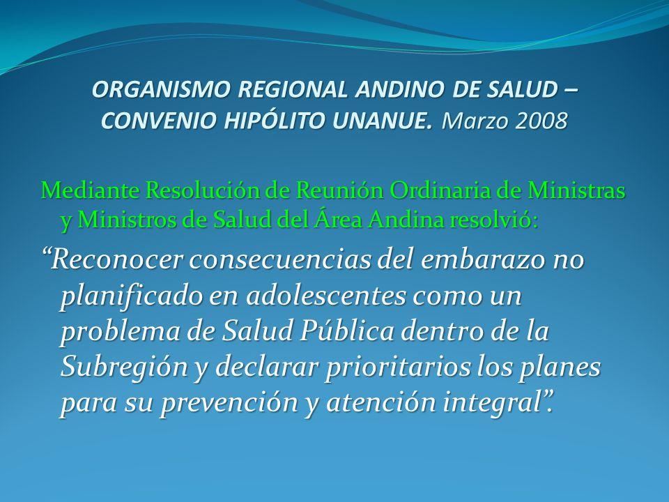 ORGANISMO REGIONAL ANDINO DE SALUD – CONVENIO HIPÓLITO UNANUE. Marzo 2008 Mediante Resolución de Reunión Ordinaria de Ministras y Ministros de Salud d