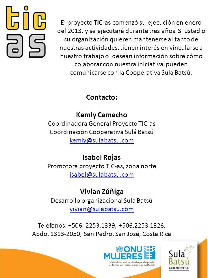 Contacto: Kemly Camacho Coordinadora General Proyecto TIC-as Coordinación Cooperativa Sulá Batsú kemly@sulabatsu.com Isabel Rojas Promotora proyecto T