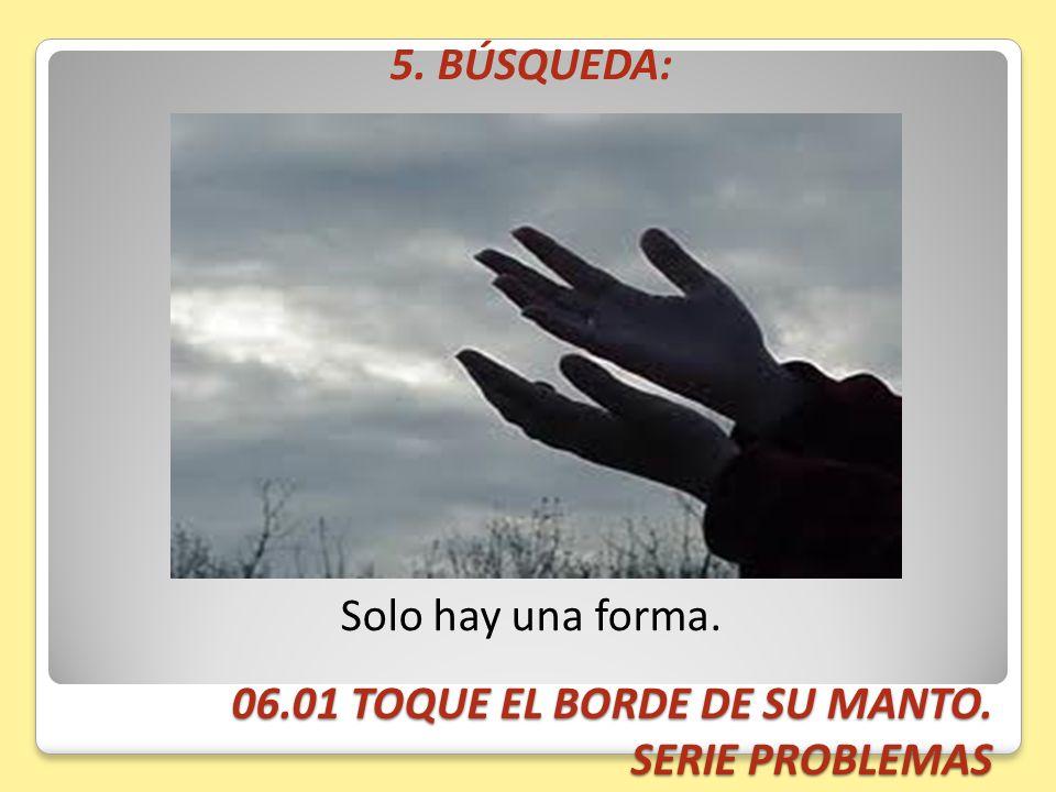 06.01 TOQUE EL BORDE DE SU MANTO. SERIE PROBLEMAS 5. BÚSQUEDA: Solo hay una forma.