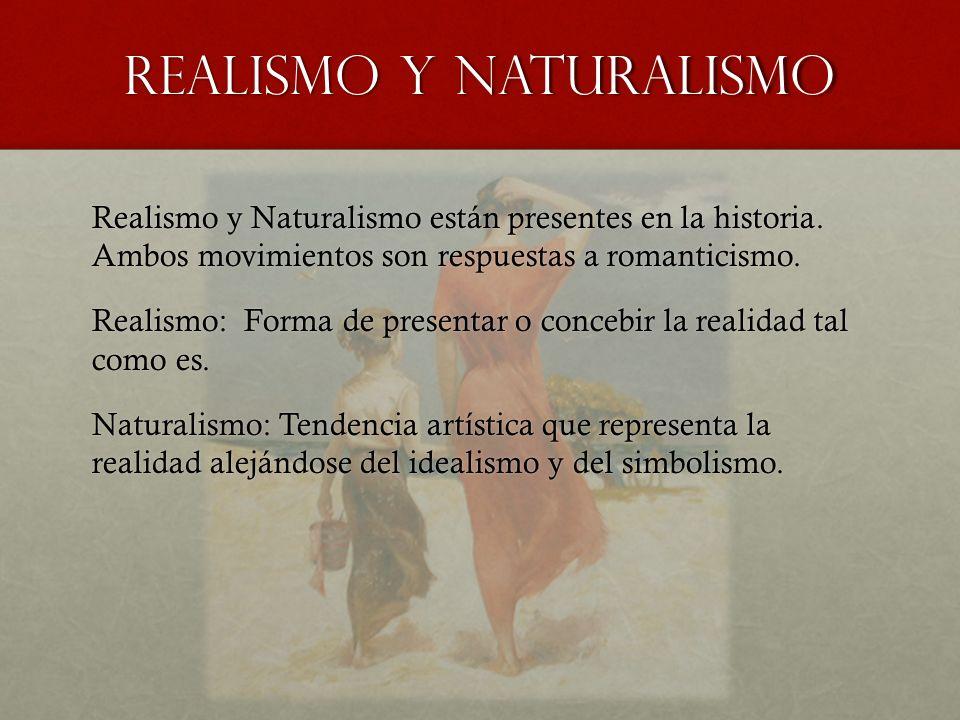 Realismo y naturalismo Realismo y Naturalismo están presentes en la historia. Ambos movimientos son respuestas a romanticismo. Realismo: Forma de pres