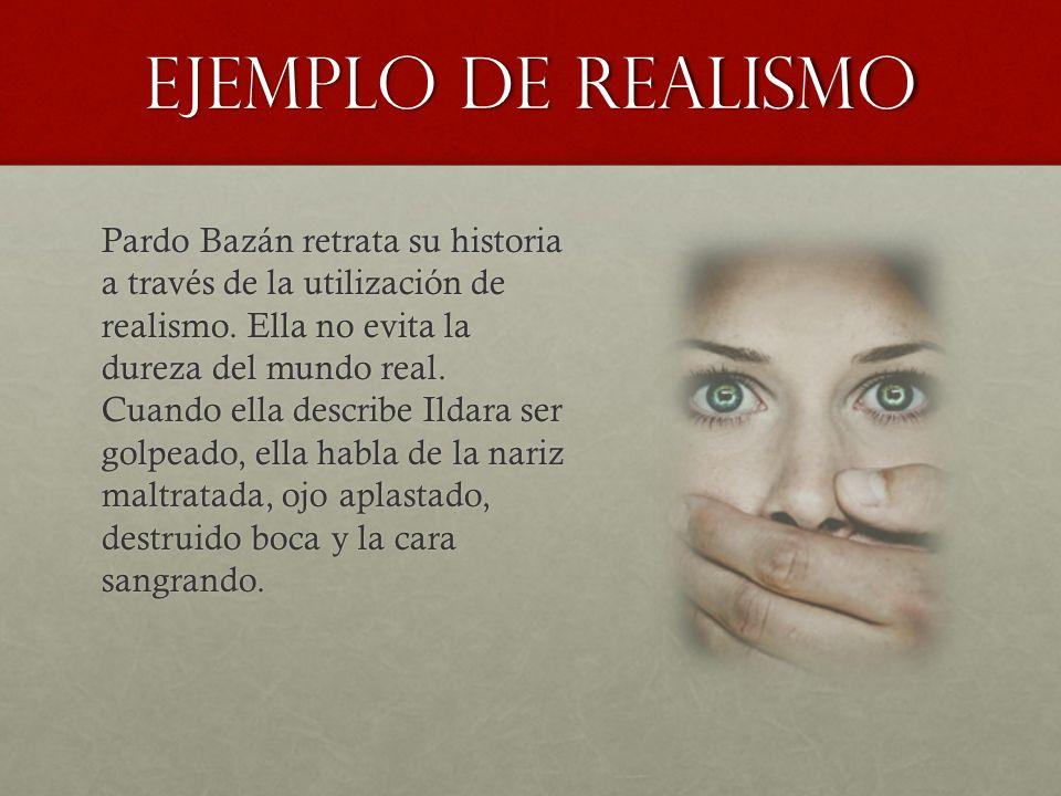 Ejemplo de Realismo Pardo Bazán retrata su historia a través de la utilización de realismo. Ella no evita la dureza del mundo real. Cuando ella descri