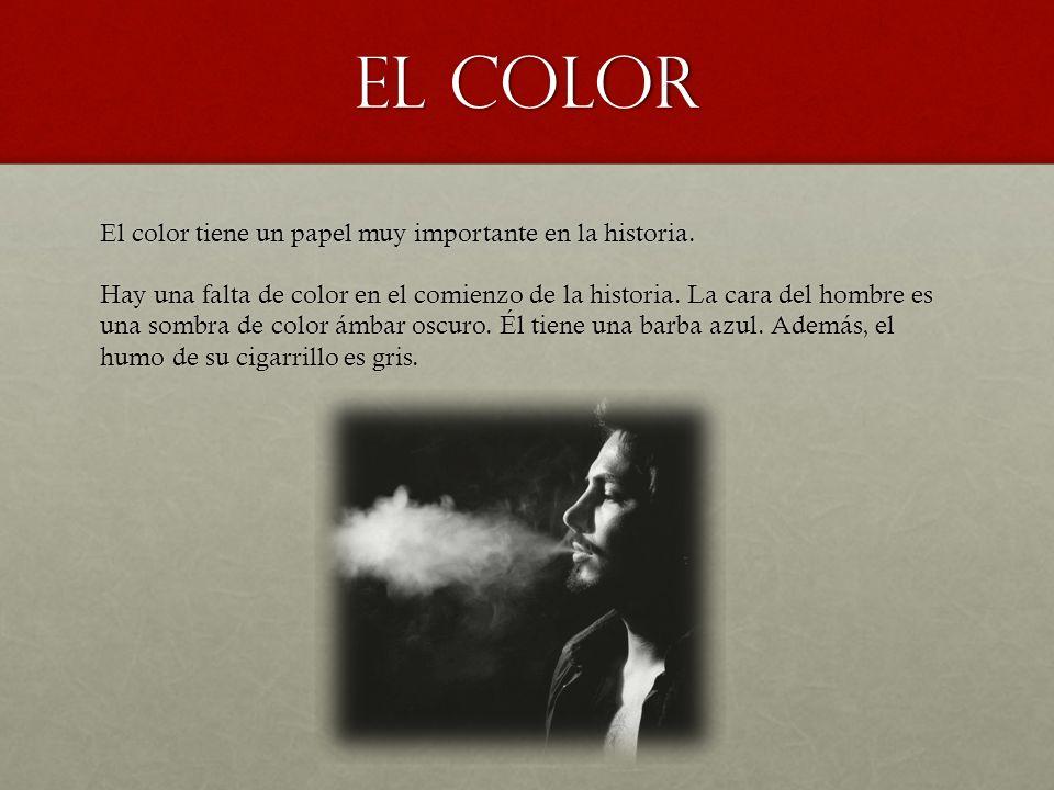 El Color El color tiene un papel muy importante en la historia. Hay una falta de color en el comienzo de la historia. La cara del hombre es una sombra