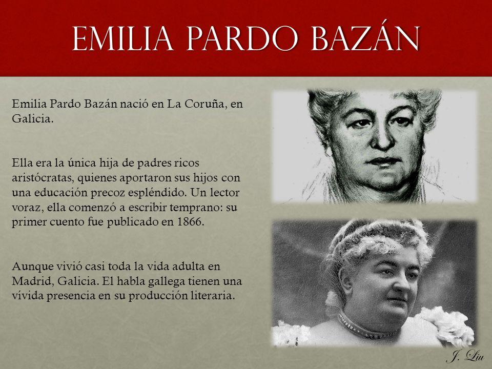 Emilia Pardo Bazán Emilia Pardo Bazán nació en La Coruña, en Galicia. Ella era la única hija de padres ricos aristócratas, quienes aportaron sus hijos
