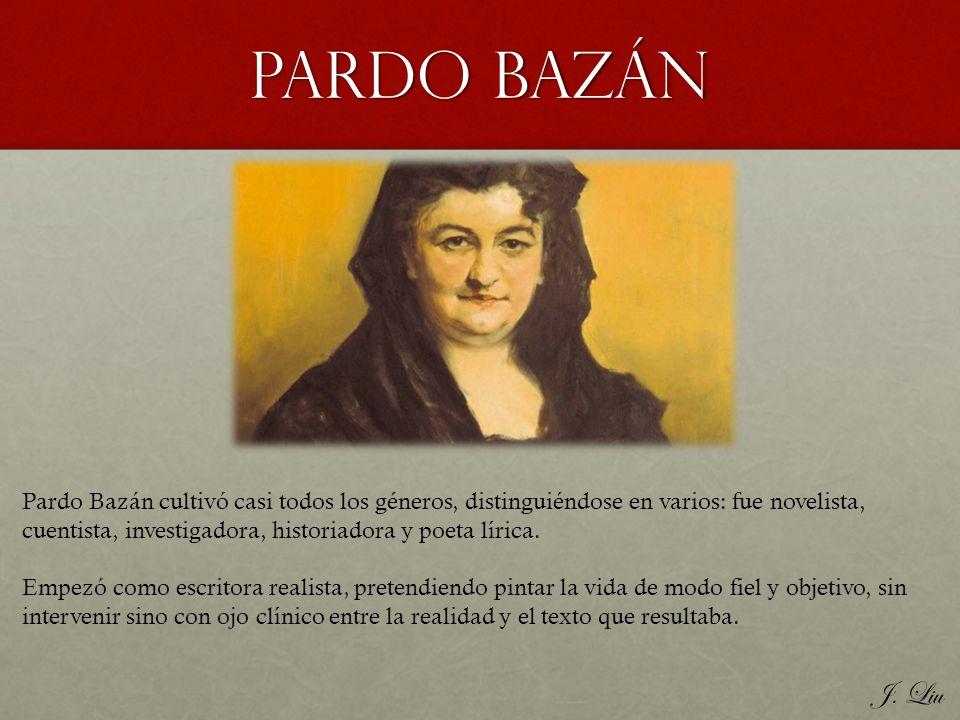 Pardo BazÁn Pardo Bazán cultivó casi todos los géneros, distinguiéndose en varios: fue novelista, cuentista, investigadora, historiadora y poeta líric