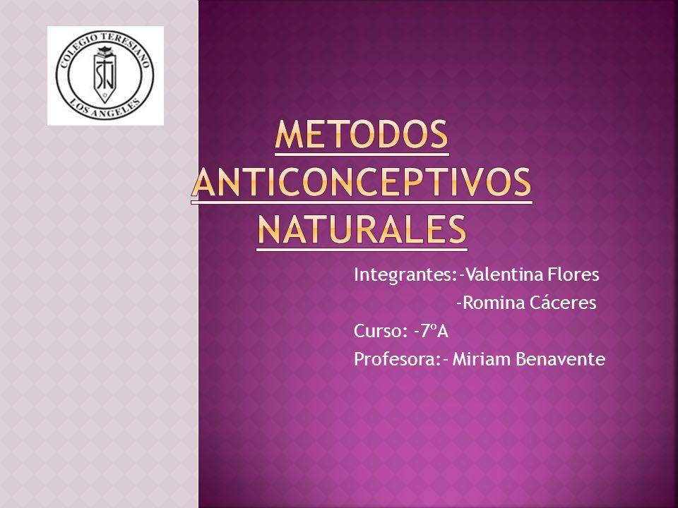 Integrantes:-Valentina Flores -Romina Cáceres Curso: -7ºA Profesora:- Miriam Benavente