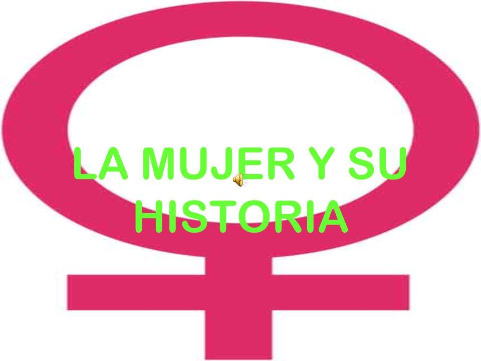 LA MUJER Y SU HISTORIA