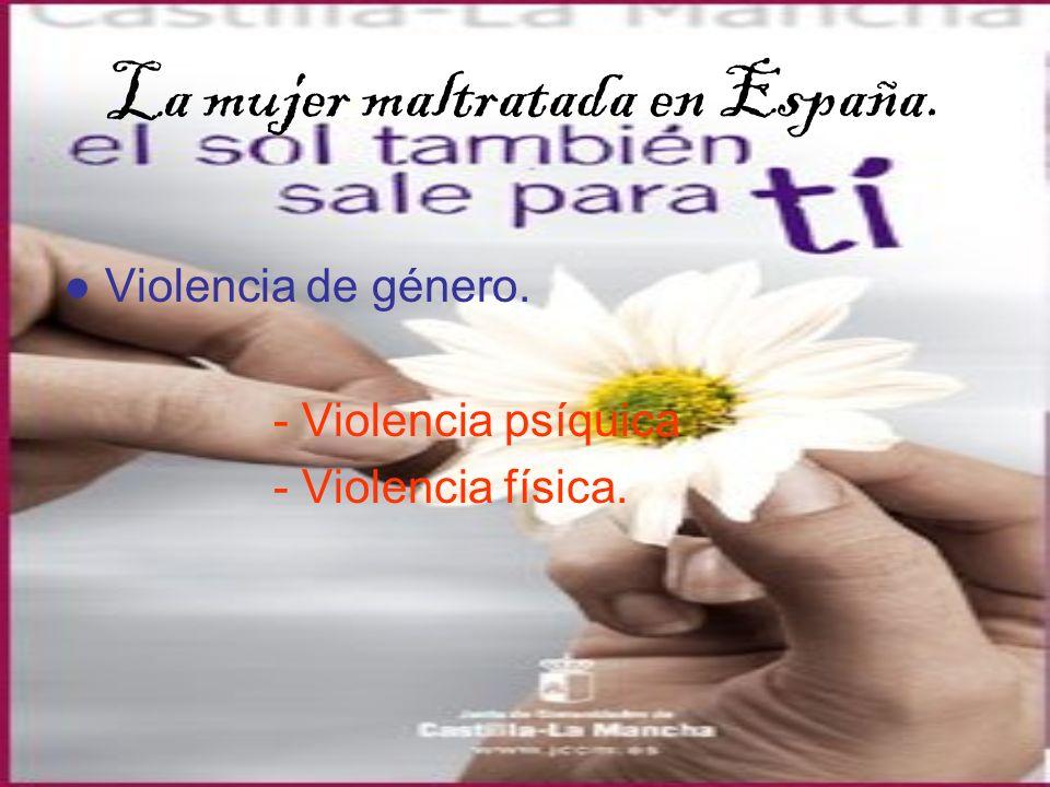 La mujer maltratada en España. Violencia de género. - Violencia psíquica - Violencia física.