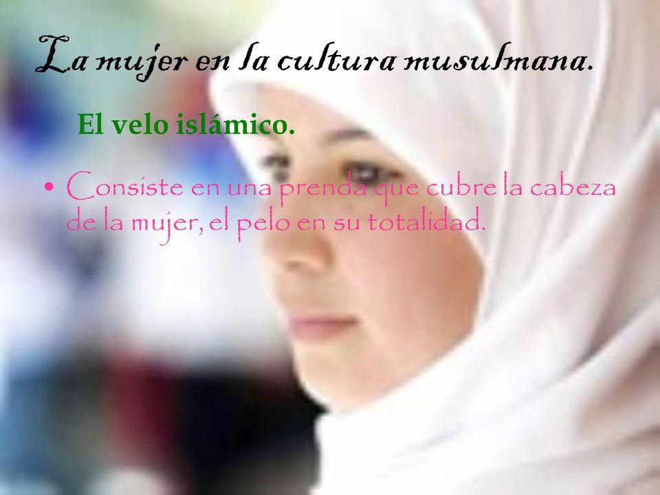 La mujer en la cultura musulmana. El velo islámico. Consiste en una prenda que cubre la cabeza de la mujer, el pelo en su totalidad.
